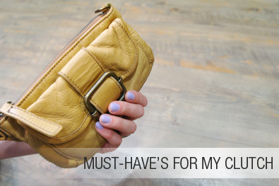 must-haves-for-my-clutch
